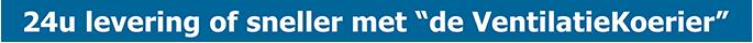 24 uurs levering van ventilatie producten - Ventilatieshop